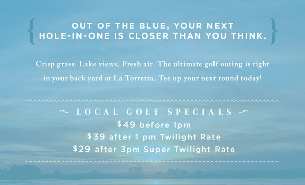 LOCAL GOLF SPECIALS - $49 before 1pm, $39 after 1pm, $29 after 3pm