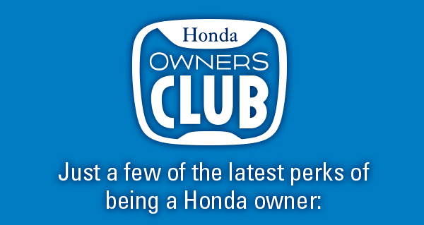 Honda Owners Club. Just a few of the latest perks of being a Honda owner.