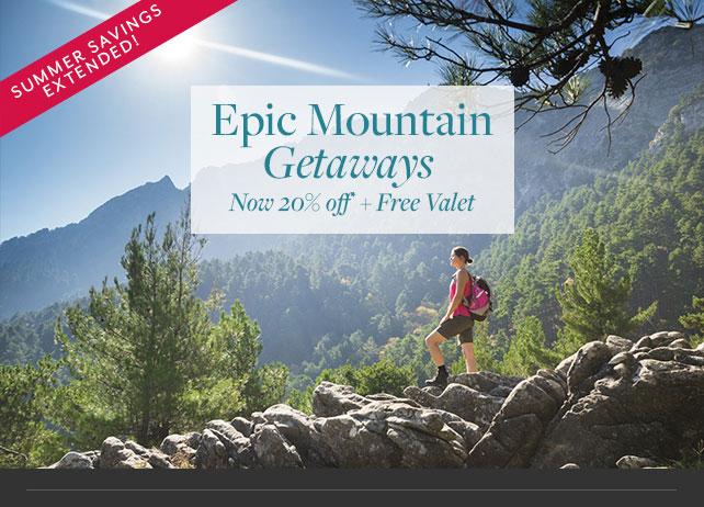 Epic Mountain Getaways Now 20% off + Free Valet